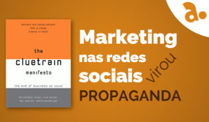 Marketing nas redes sociais virou Propaganda
